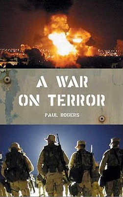 A War on Terror: Afghanistan and After - Rogers, Paul