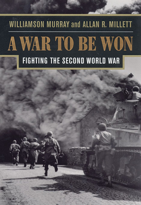 A War to Be Won: Fighting the Second World War - Murray, Williamson, and Millett, Allan Reed