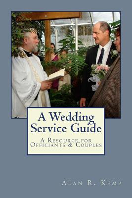 A Wedding Service Guide: A Resource for Officiants & Couples - Kemp, Alan R