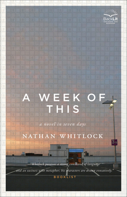 A Week of This: A Novel in Seven Days - Whitlock, Nathan