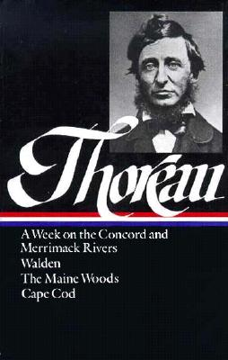 A week on the Concord and Merrimack rivers ; Walden, or, Life in the woods ; The Maine woods ; Cape Cod - Thoreau, Henry David