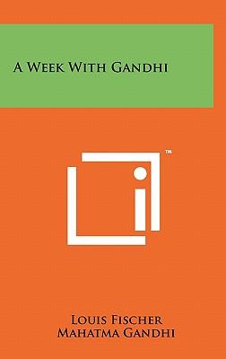 A Week With Gandhi - Fischer, Louis, and Gandhi, Mahatma