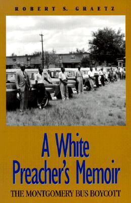 A White Preacher's Memoir: The Montgomery Bus Boycott - Graetz, Robert S