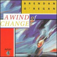 A Wind of Change - Brendan O'Regan