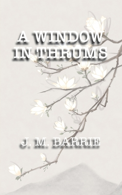 A Window in Thrums - Barrie, James Matthew