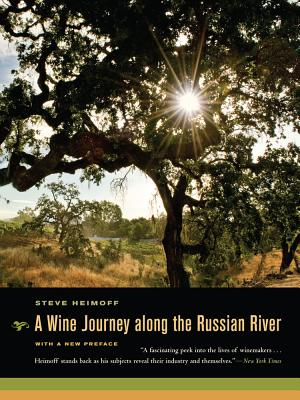 A Wine Journey Along the Russian River - Heimoff, Steve