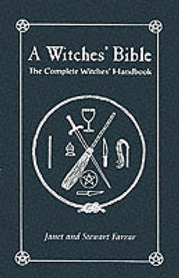 A Witches' Bible: The Complete Witches' Handbook - Farrar, Janet, and Farrar, Stewart