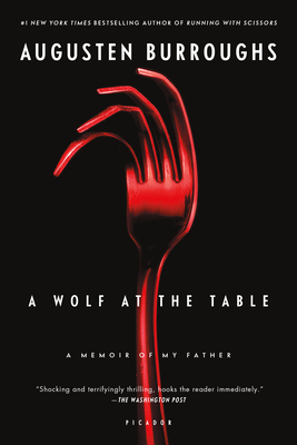 A Wolf at the Table: A Memoir of My Father - Burroughs, Augusten