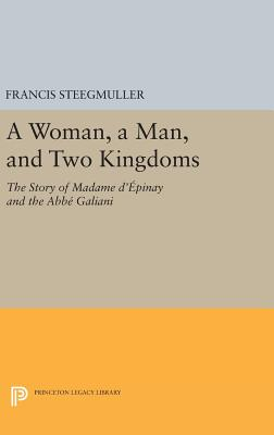 A Woman, a Man, and Two Kingdoms: The Story of Madame d'Épinay and ABBE Galiani - Steegmuller, Francis
