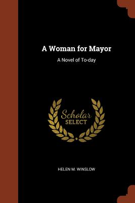 A Woman for Mayor: A Novel of To-Day - Winslow, Helen M