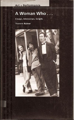 A Woman Who...: Essays, Interviews, Scripts - Rainer, Yvonne, Ms.
