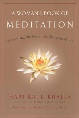 A Woman's Book of Meditation: Discovering the Power of a Peaceful Mind - Khalsa, Hari Kaur