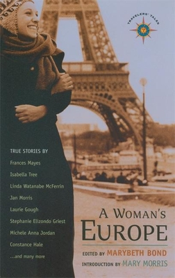 A Woman's Europe: True Stories - Bond, Marybeth (Editor), and Dillard, Annie (Introduction by), and Morris, Mary (Introduction by)