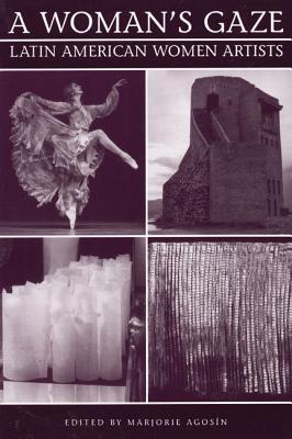 A Woman's Gaze: Essays on Latin American Women Artists - Agosin, Marjorie (Editor)