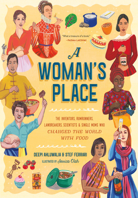 A Woman's Place: The Inventors, Rumrunners, Lawbreakers, Scientists, and Single Moms Who Changed the World with Food - Ahluwalia, Deepi, and Ferrari, Stef