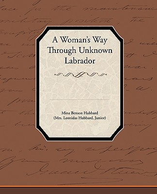 A Woman's Way Through Unknown Labrador - Hubbard, Mina Benson