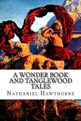 A Wonder Book and Tanglewood Tales: For Girls and Boys - Hawthorne, Nathaniel