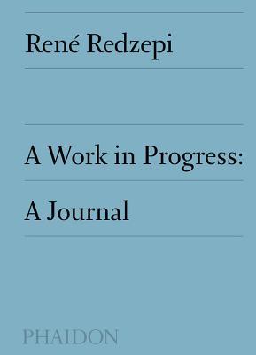 A Work in Progress: A Journal - Redzepi, Rene