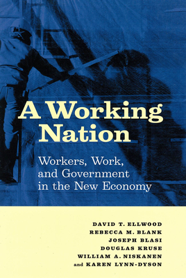 A Working Nation: Workers, Work, and Government in the New Economy - Ellwood, David T