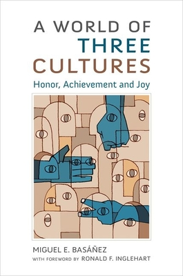 A World of Three Cultures: Honor, Achievement and Joy - Basanez, Miguel E