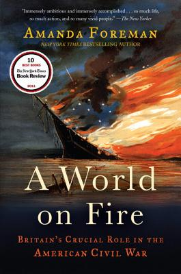 A World on Fire: Britain's Crucial Role in the American Civil War - Foreman, Amanda