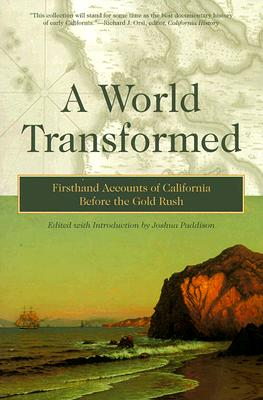 A World Transformed: Firsthand Accounts of California Before the Gold Rush - Paddison, Joshua (Editor)