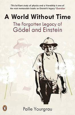 A World without Time: The Forgotten Legacy of Godel and Einstein - Yourgrau, Palle