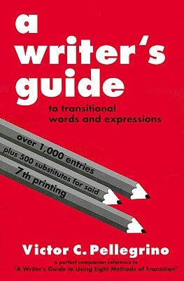 A Writer's Guide to Transitional Words and Expressions - Pellegrino, Victor C