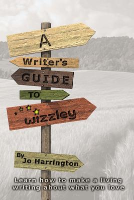 A Writer's Guide to Wizzley: Learn How to Make a Living Writing about What You Love - Harrington, Jo