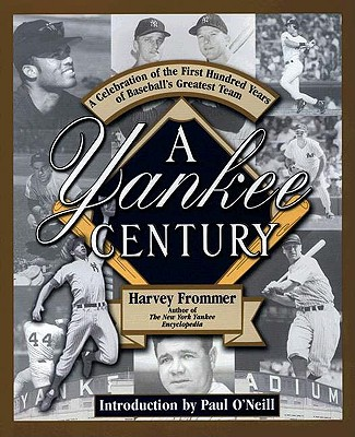 A Yankee Century: A Celebration of the First Hundred Years of Baseball's - Frommer, Harvey