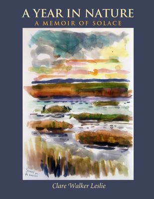 A Year In Nature: A Memoir of Solace: A Memoir of Solace - Leslie, Clare Walker