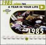A Year in Your Life: 1985, Vol. 2