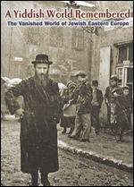 A Yiddish World Remembered: The Story of Jewish Life in Eastern Europe