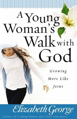 A Young Woman's Walk with God - George, Elizabeth