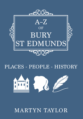 A-Z of Bury St Edmunds: Places-People-History - Taylor, Martyn