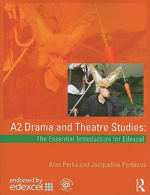 A2 Drama and Theatre Studies: The Essential Introduction for Edexcel - Perks, Alan