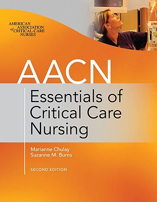 AACN Essentials of Critical Care Nursing - Chulay, Marianne