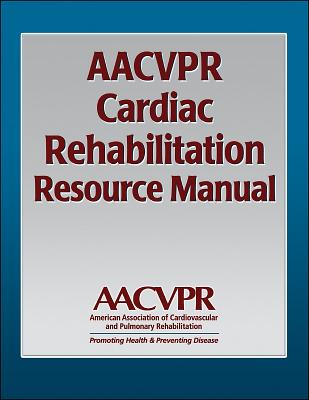 Aacvpr Cardiac Rehabilitation Resource Manual - Aacvpr