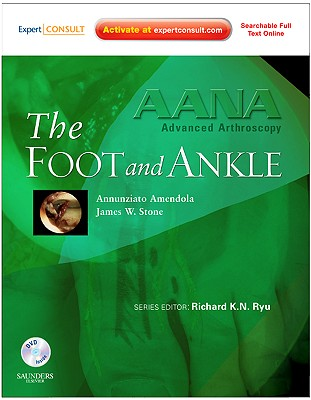 AANA Advanced Arthroscopy: The Foot and Ankle: Expert Consult: Online, Print and DVD - Amendola, Ned, and Stone, James W., and Ryu, Richard K. N. (Series edited by)