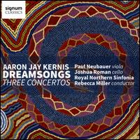 Aaron Jay Kernis: Dreamsongs - Three Concertos - Aaron Jay Kernis (piano); Joshua Roman (cello); Paul Neubauer (viola); Royal Northern Sinfonia; Rebecca Miller (conductor)