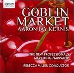 Aaron Jay Kernis: Goblin Market