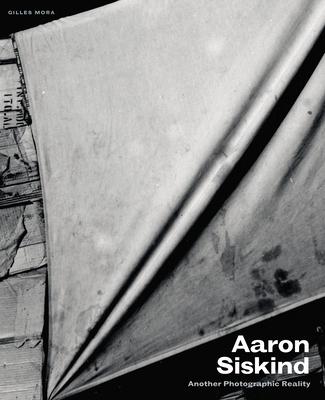 Aaron Siskind: Another Photographic Reality - Siskind, Aaron (Photographer)