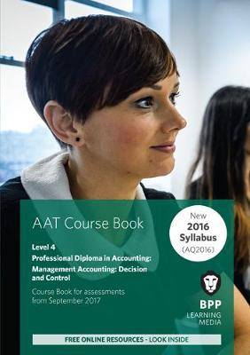 AAT - Management Accounting Decision & Control: Coursebook - BPP Learning Media