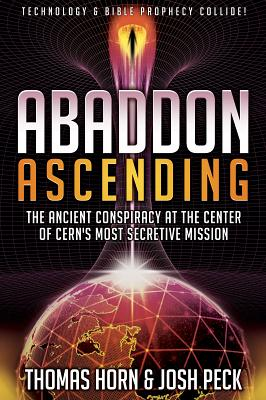 Abaddon Ascending: The Ancient Conspiracy at the Center of CERN's Most Secretive Mission - Horn, Thomas