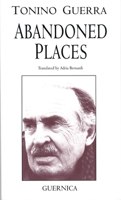 Abandoned Places - Guerra, Tonino, and Bernardi, Adria (Translated by)