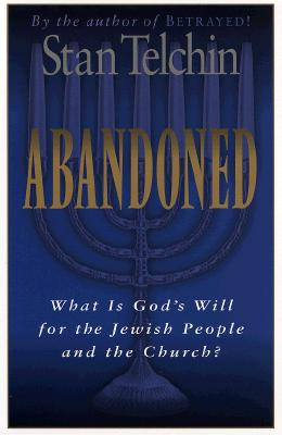 Abandoned: What Is God's Will for the Jewish People and the Church? - Telchin, Stan, and Glasser, Arthur (Foreword by)