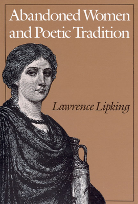 Abandoned Women and Poetic Tradition - Lipking, Lawrence