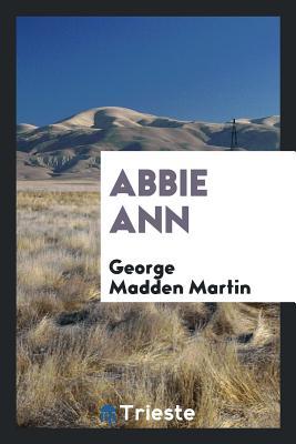 Abbie Ann - Martin, George Madden