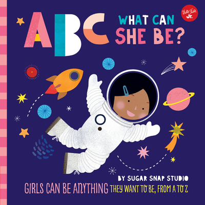 ABC for Me: ABC What Can She Be?: Girls Can Be Anything They Want to Be, from A to Z - Sugar Snap Studio, and Ford, Jessie