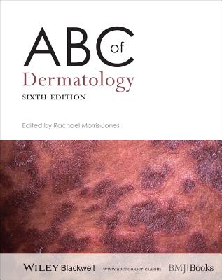 ABC of Dermatology 6E - Morris-Jones, Rachael (Editor)
